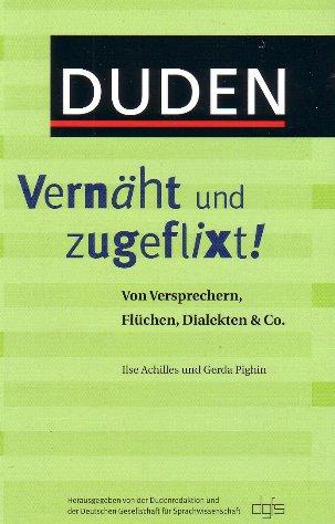 Ilse Achilles, Gerda Pighin: Duden - Vernäht und zugeflixt! Von Versprechern, Flüchen, Dialekten & Co.