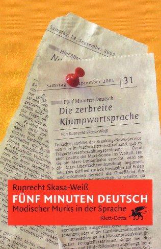 Ruprecht Skasa-Weiß: Fünf Minuten Deutsch - Modischer Murks in der Sprache